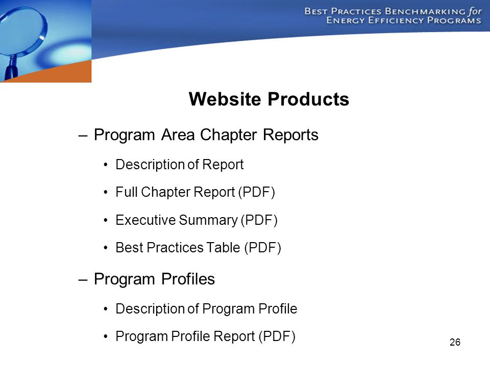 26 Website Products –Program Area Chapter Reports Description of Report Full Chapter Report (PDF) Executive Summary (PDF) Best Practices Table (PDF) –Program Profiles Description of Program Profile Program Profile Report (PDF)