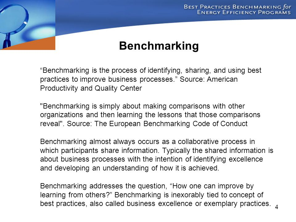 """4 """"Benchmarking is the process of identifying, sharing, and using best practices to improve business processes."""" Source: American Productivity and Qua"""