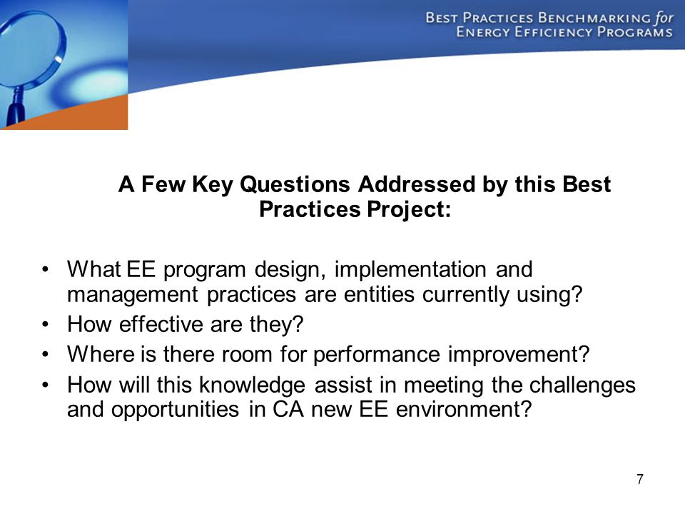 7 A Few Key Questions Addressed by this Best Practices Project: What EE program design, implementation and management practices are entities currently using.