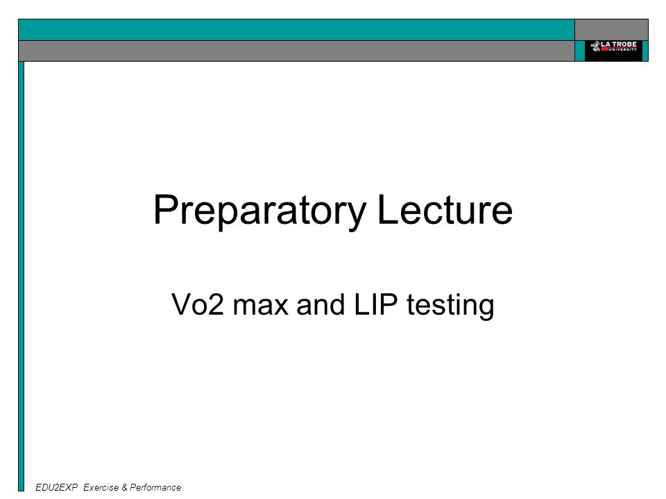 EDU2EXP Exercise & Performance Preparatory Lecture Vo2 max and LIP testing