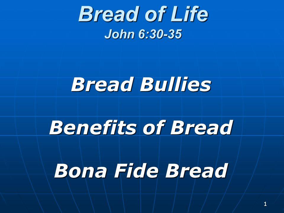 1 Bread of Life John 6:30-35 Bread Bullies Benefits of Bread Bona Fide Bread