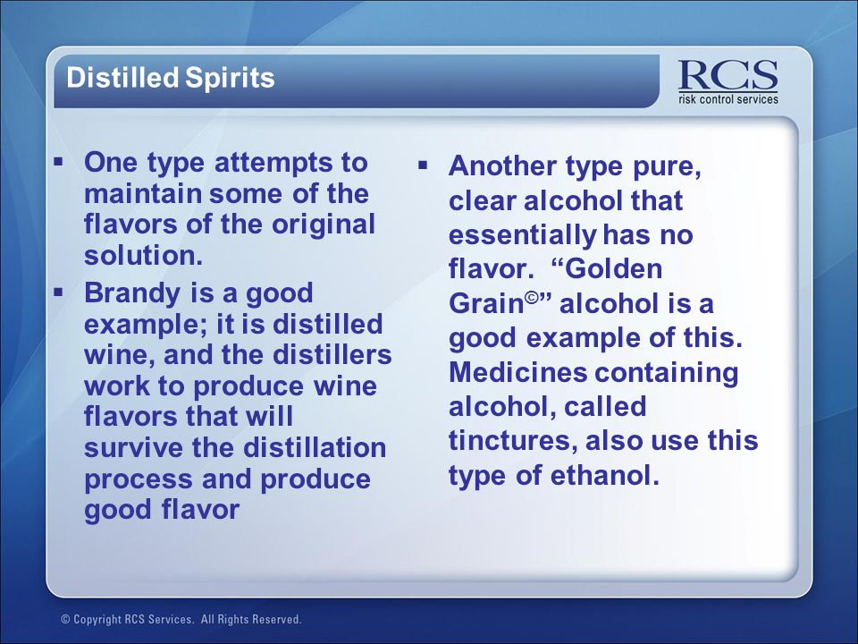 Distilled Spirits  One type attempts to maintain some of the flavors of the original solution.