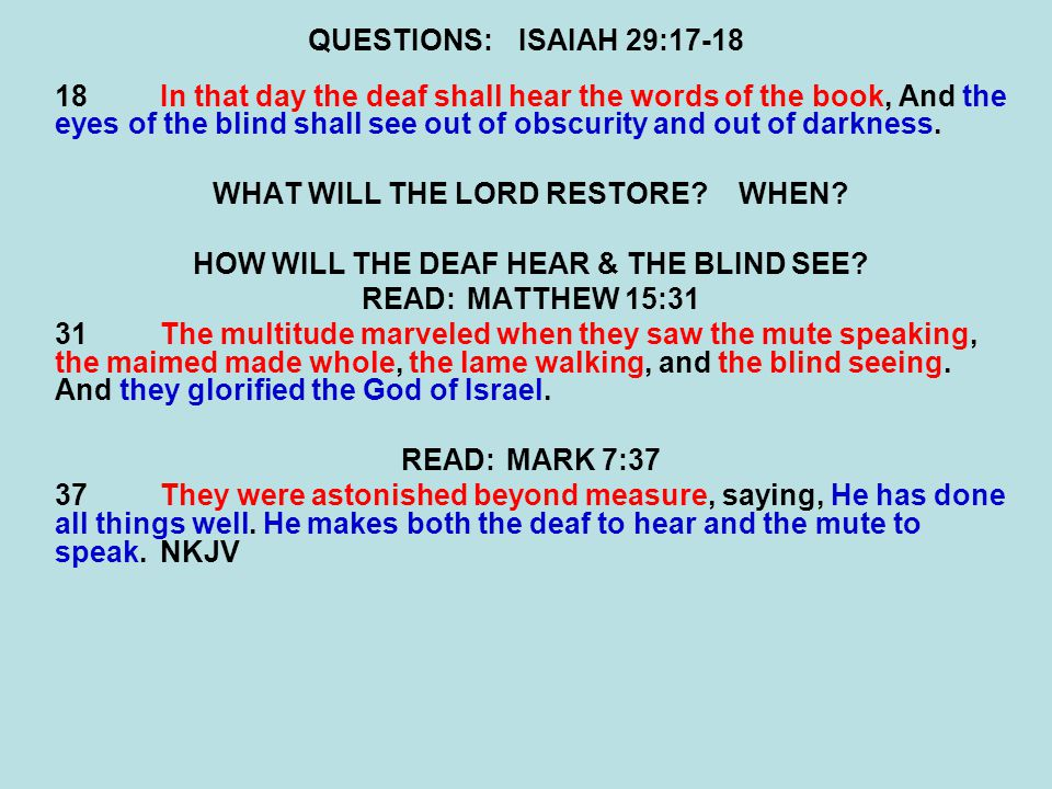 QUESTIONS:ISAIAH 29:17-18 18In that day the deaf shall hear the words of the book, And the eyes of the blind shall see out of obscurity and out of darkness.