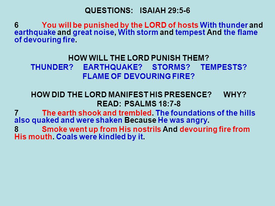 QUESTIONS:ISAIAH 29:5-6 6You will be punished by the LORD of hosts With thunder and earthquake and great noise, With storm and tempest And the flame of devouring fire.