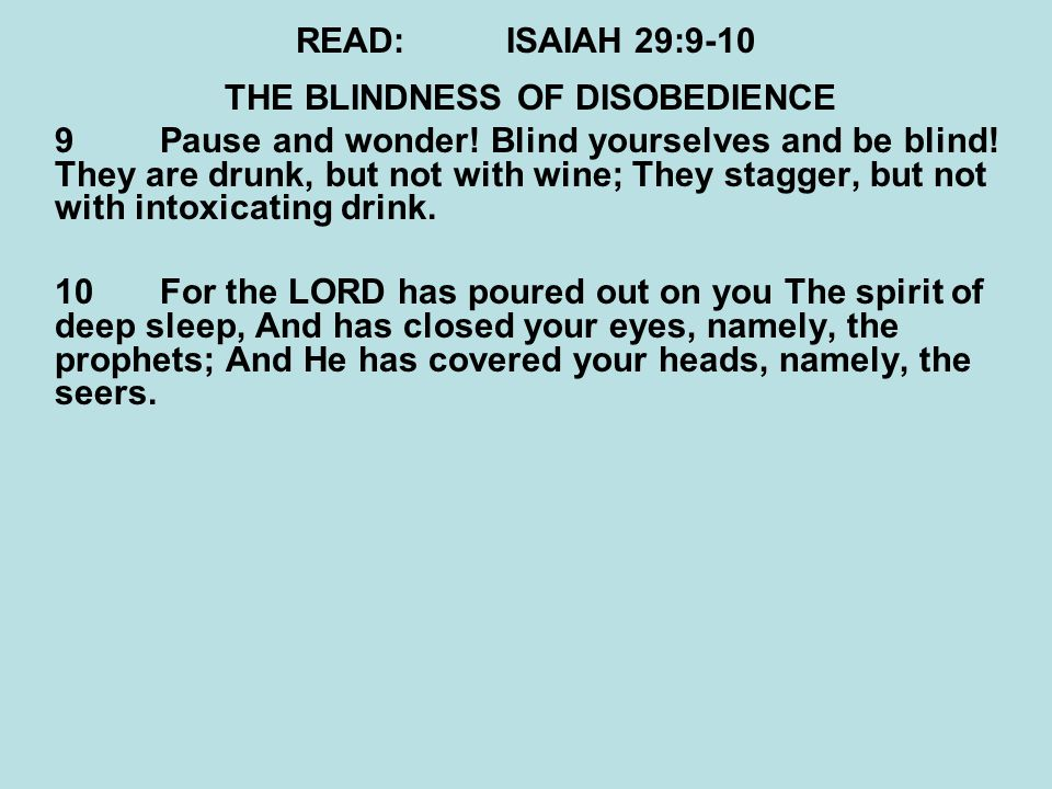 READ:ISAIAH 29:9-10 THE BLINDNESS OF DISOBEDIENCE 9Pause and wonder.