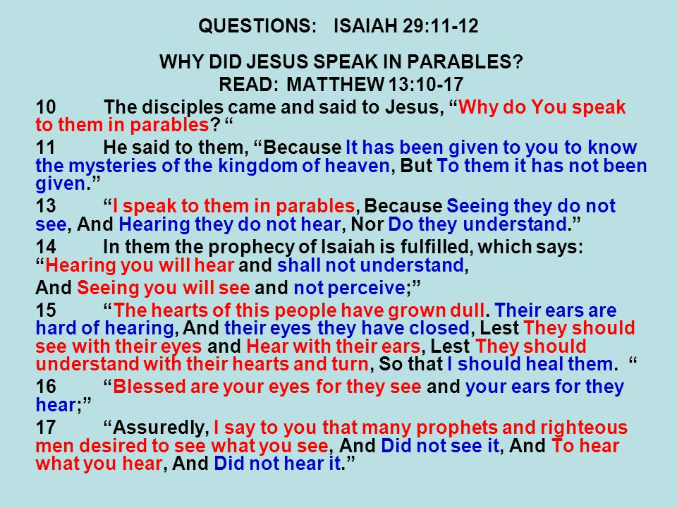 QUESTIONS:ISAIAH 29:11-12 WHY DID JESUS SPEAK IN PARABLES.