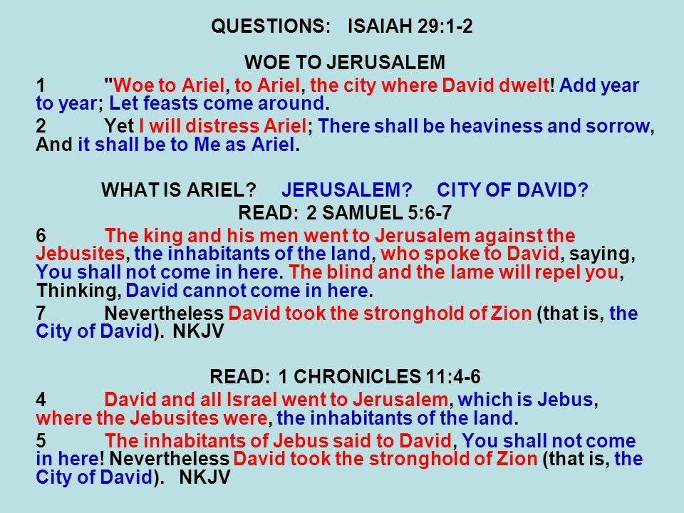QUESTIONS:ISAIAH 29:1-2 WOE TO JERUSALEM 1 Woe to Ariel, to Ariel, the city where David dwelt.