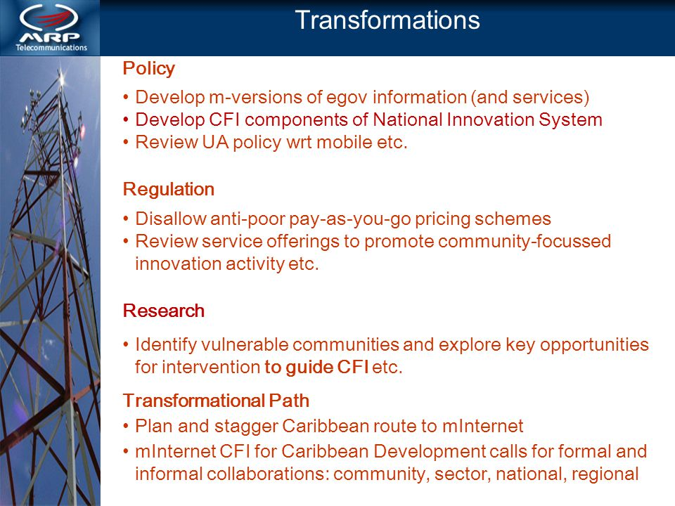Transformations Policy Develop m-versions of egov information (and services) Develop CFI components of National Innovation System Review UA policy wrt mobile etc.