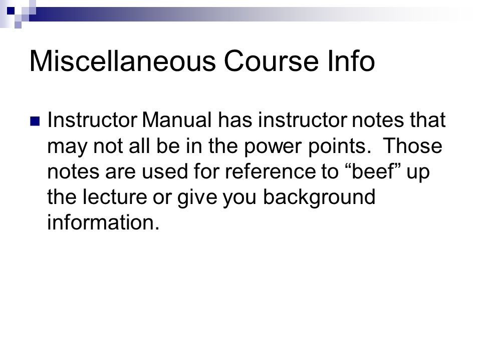 Miscellaneous Course Info Instructor Manual has instructor notes that may not all be in the power points.