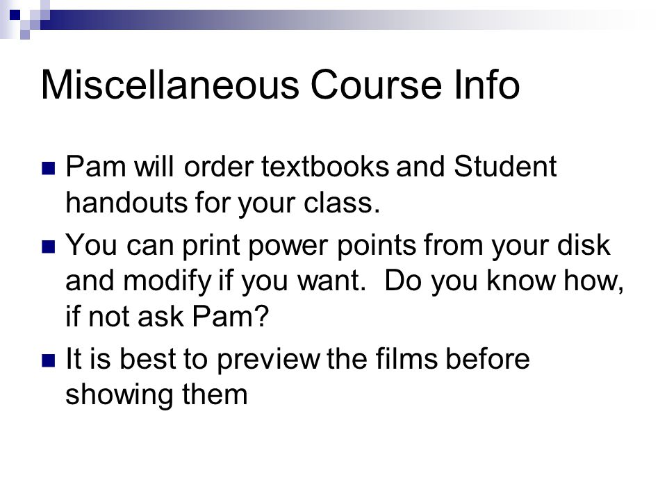 Miscellaneous Course Info Pam will order textbooks and Student handouts for your class.