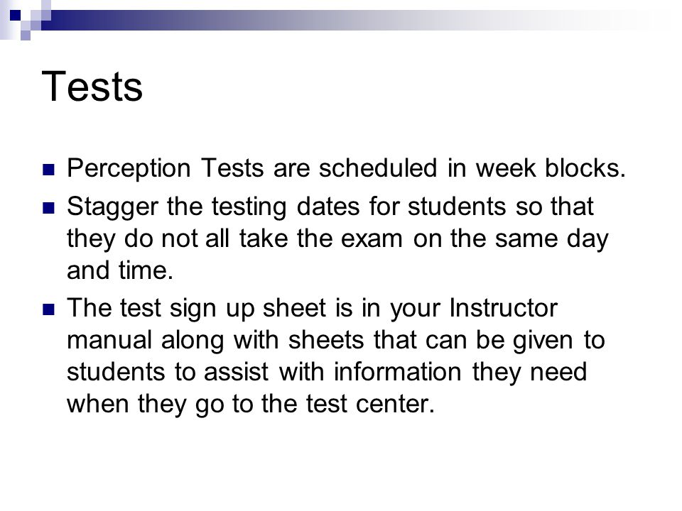 Tests Perception Tests are scheduled in week blocks.