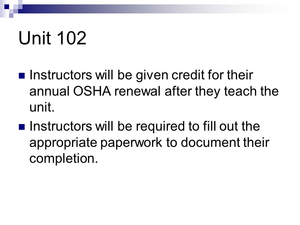 Unit 102 Instructors will be given credit for their annual OSHA renewal after they teach the unit.