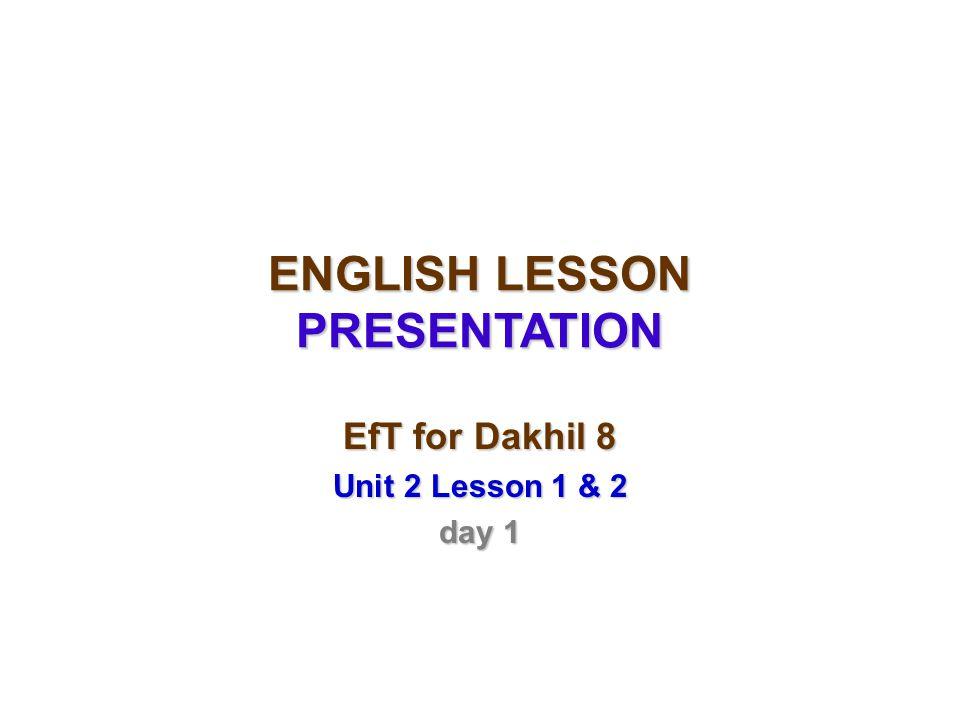 ENGLISH LESSON PRESENTATION EfT for Dakhil 8 Unit 2 Lesson 1 & 2 day 1