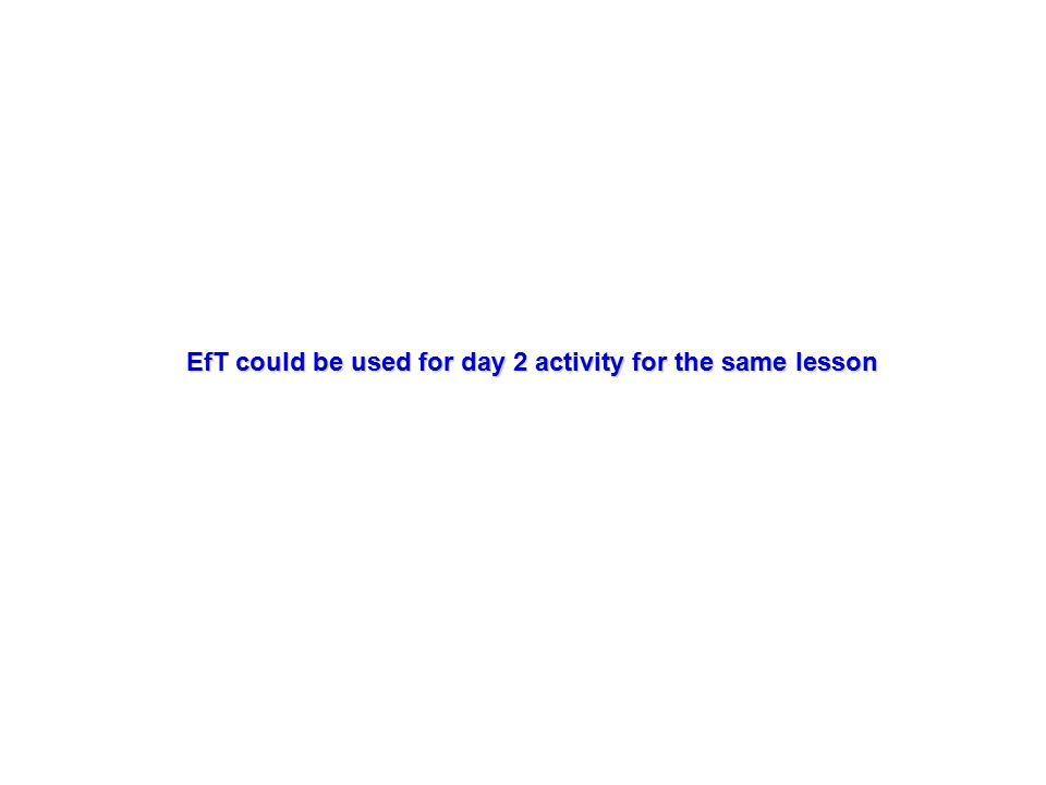 EfT could be used for day 2 activity for the same lesson