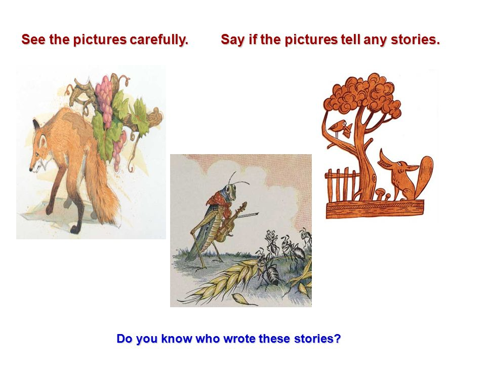 Say if the pictures tell any stories. Do you know who wrote these stories? See the pictures carefully.
