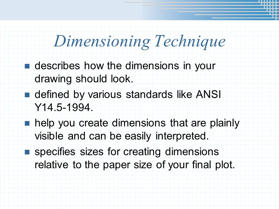 Dimensioning Technique n describes how the dimensions in your drawing should look.