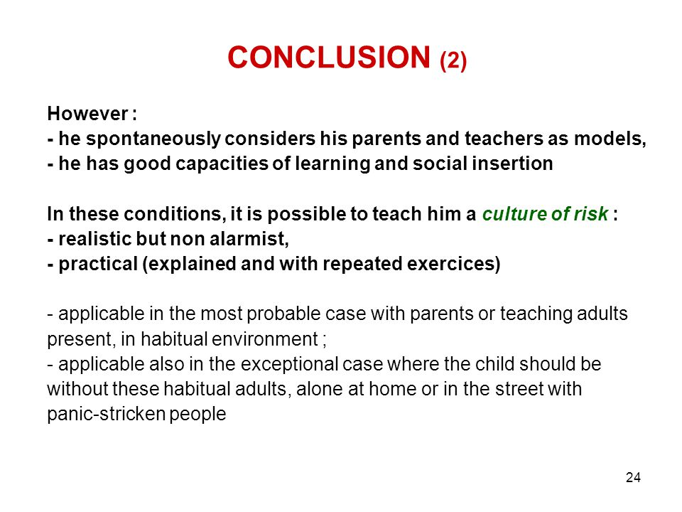 24 CONCLUSION (2) However : - he spontaneously considers his parents and teachers as models, - he has good capacities of learning and social insertion
