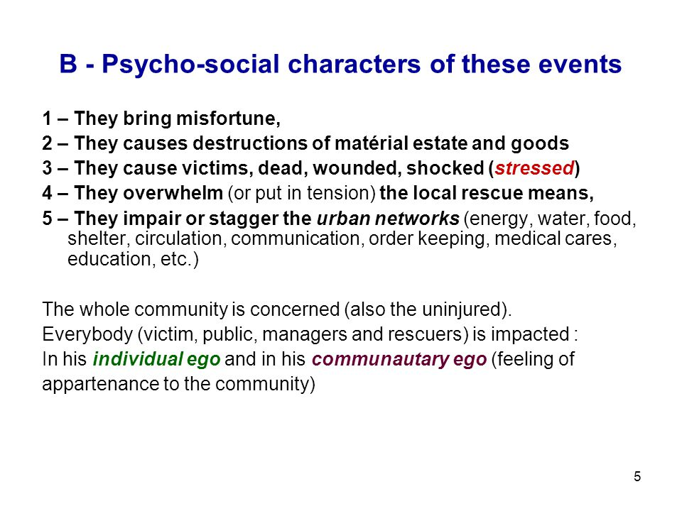 5 B - Psycho-social characters of these events 1 – They bring misfortune, 2 – They causes destructions of matérial estate and goods 3 – They cause vic