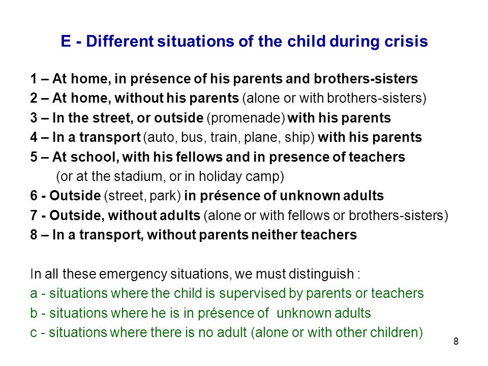 8 E - Different situations of the child during crisis 1 – At home, in présence of his parents and brothers-sisters 2 – At home, without his parents (a