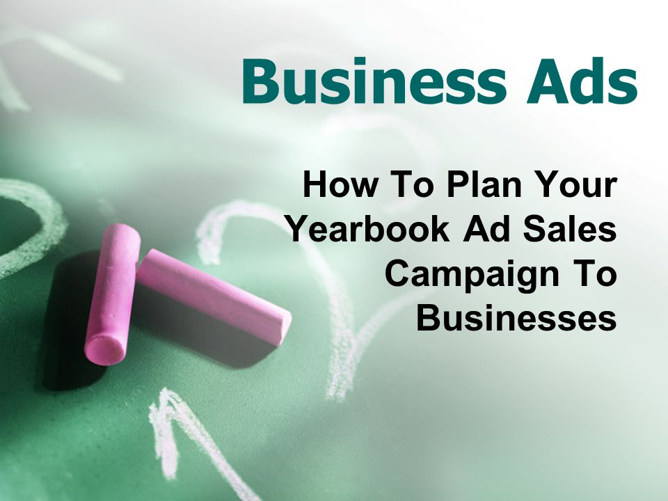 Business Ads How To Plan Your Yearbook Ad Sales Campaign To Businesses