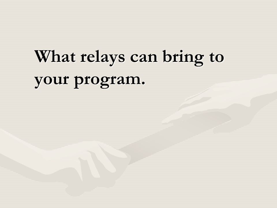 What relays can bring to your program.