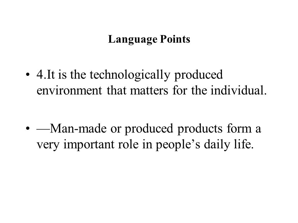 Language Points 4.It is the technologically produced environment that matters for the individual.