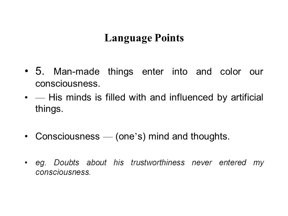 Language Points 5. Man-made things enter into and color our consciousness.