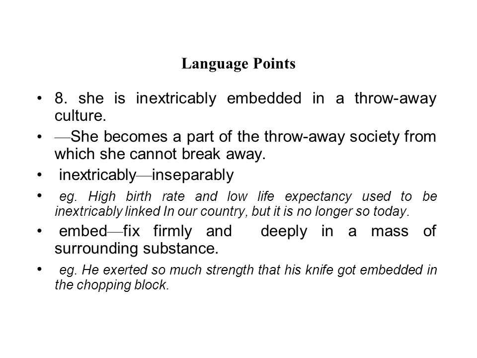 Language Points 8. she is inextricably embedded in a throw-away culture.