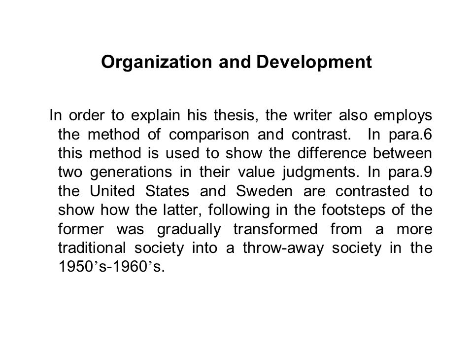 Organization and Development In order to explain his thesis, the writer also employs the method of comparison and contrast.