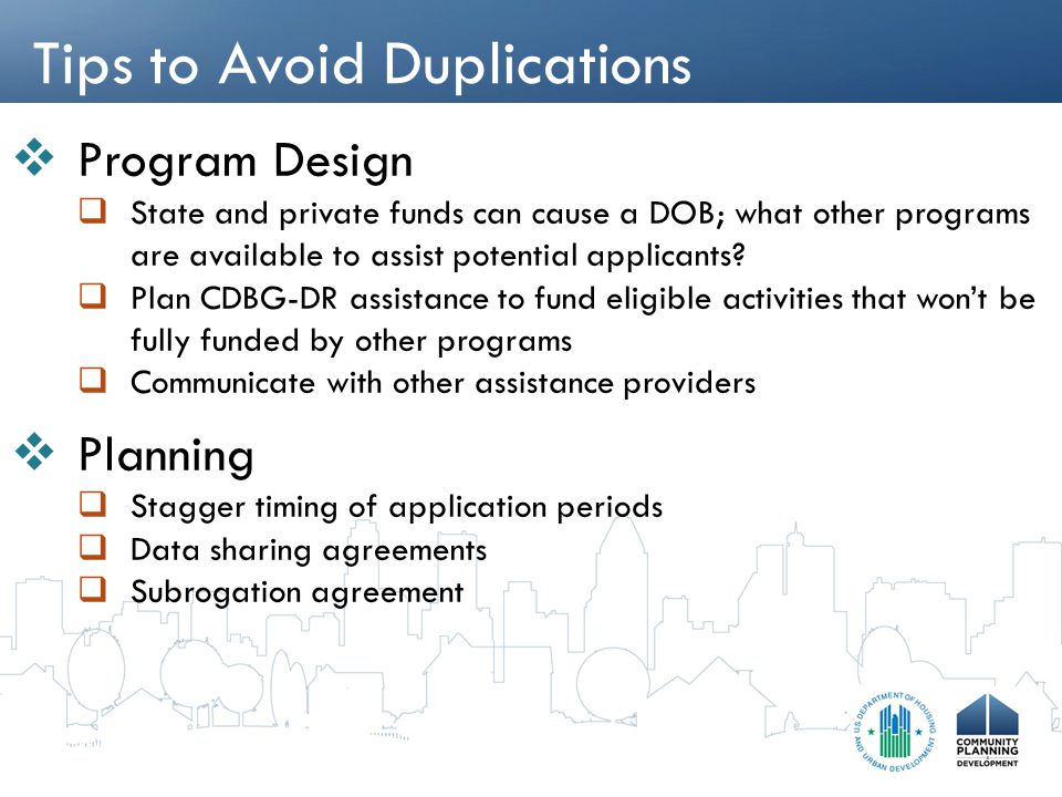 Tips to Avoid Duplications  Program Design  State and private funds can cause a DOB; what other programs are available to assist potential applicants.