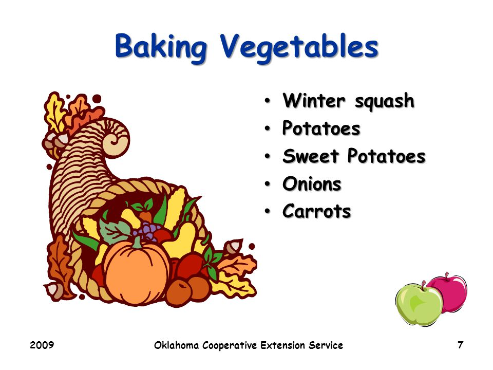 2009Oklahoma Cooperative Extension Service7 Baking Vegetables Winter squash Winter squash Potatoes Potatoes Sweet Potatoes Sweet Potatoes Onions Onions Carrots Carrots