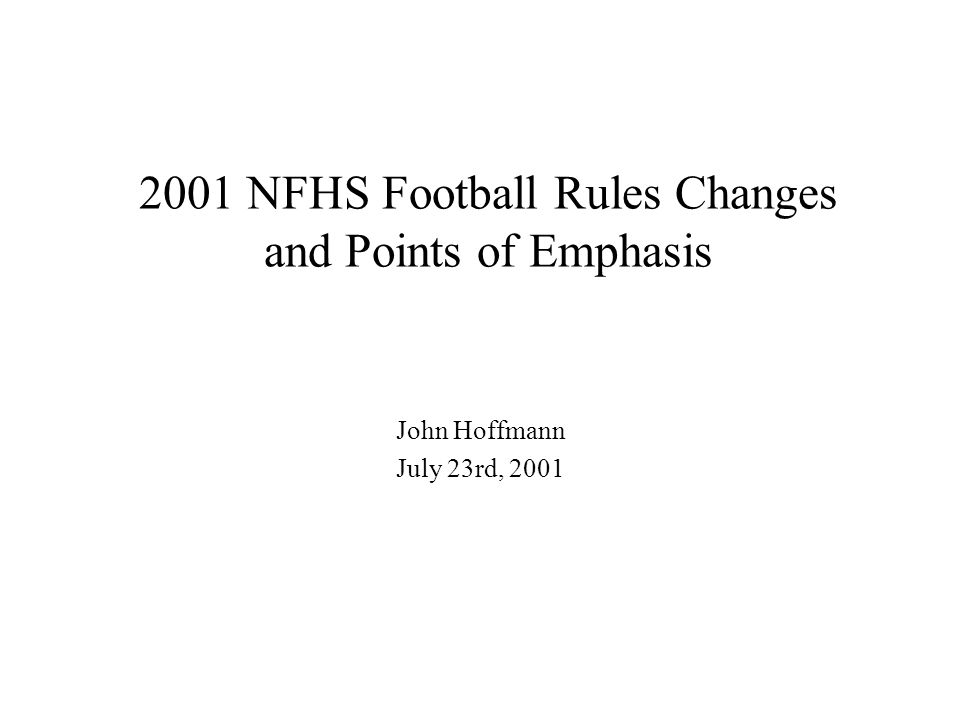 2001 NFHS Football Rules Changes and Points of Emphasis John Hoffmann July 23rd, 2001
