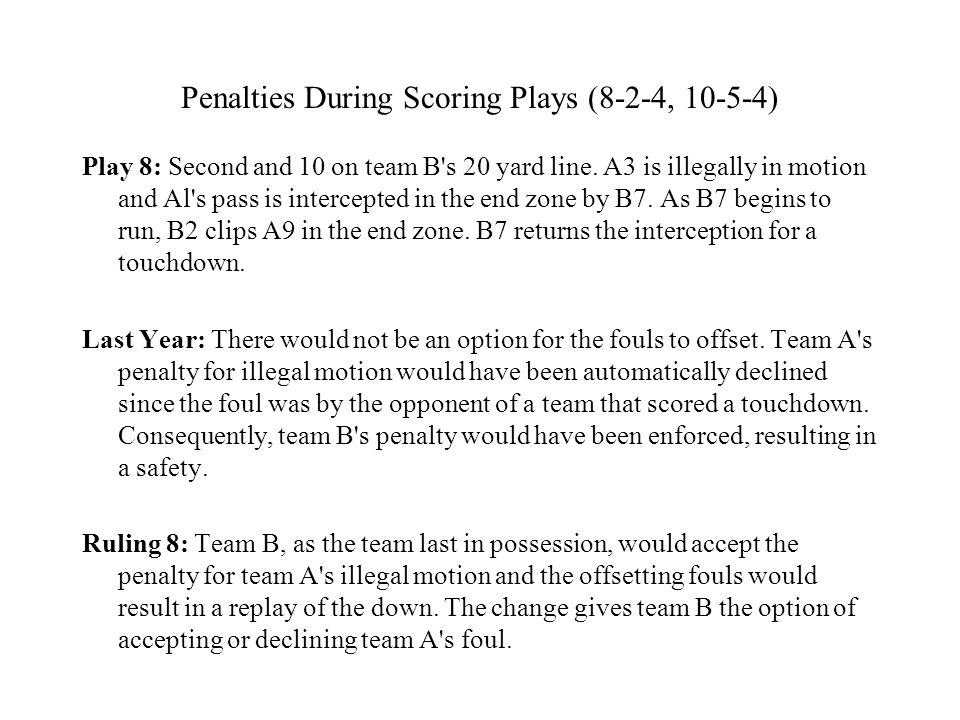 Penalties During Scoring Plays (8-2-4, 10-5-4) Play 8: Second and 10 on team B s 20 yard line.