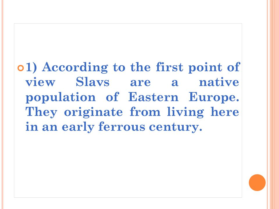 1) According to the first point of view Slavs are a native population of Eastern Europe.