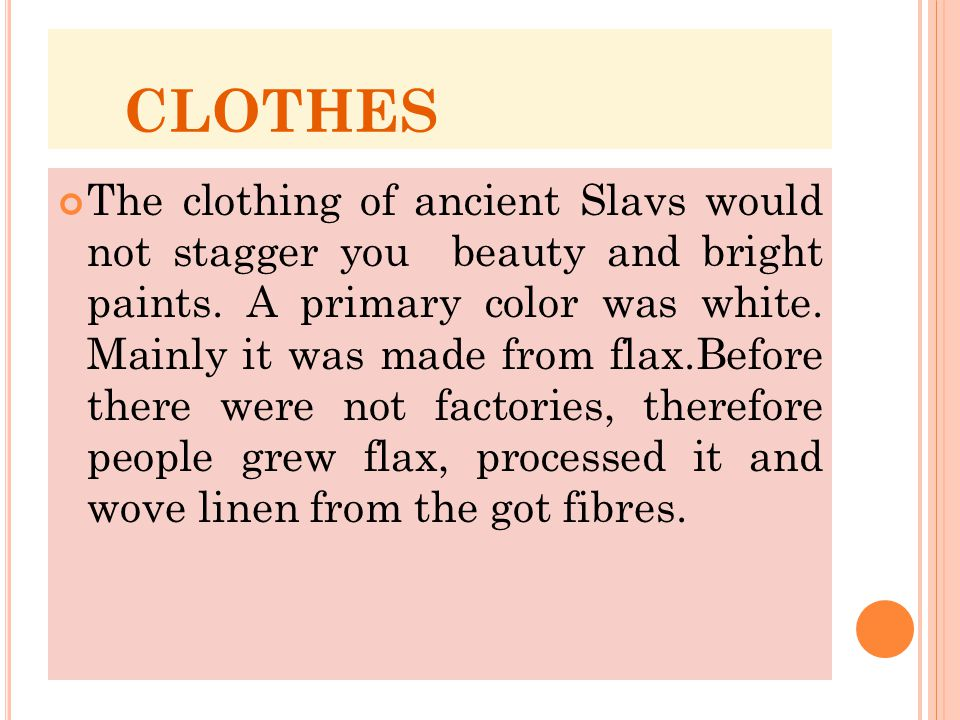 CLOTHES The clothing of ancient Slavs would not stagger you beauty and bright paints.