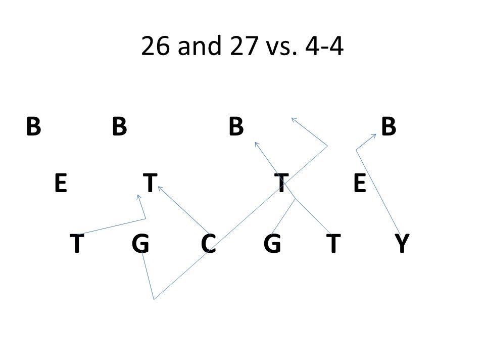 26 and 27 vs. 4-4 T G C G T Y E T T E B B
