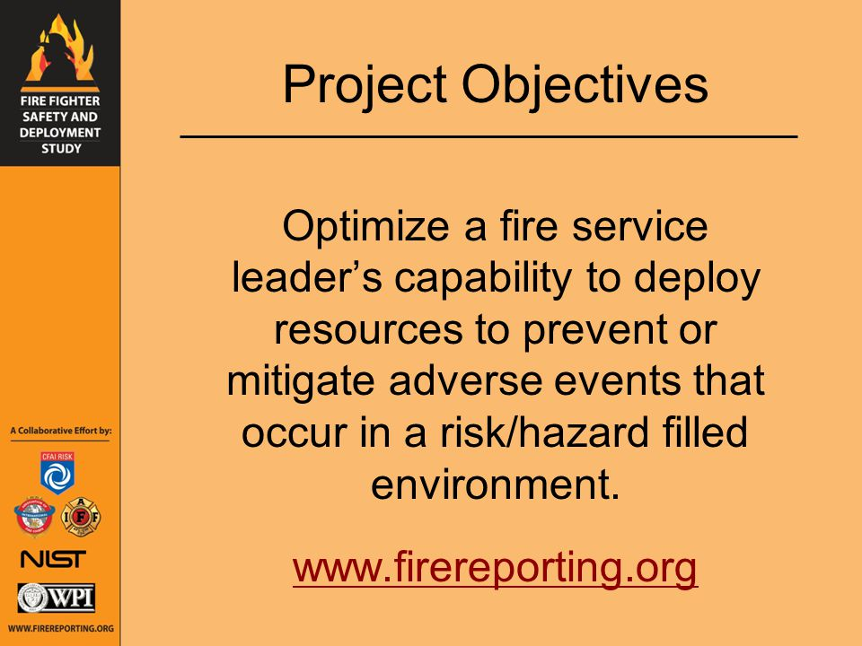 Project Objectives Optimize a fire service leader's capability to deploy resources to prevent or mitigate adverse events that occur in a risk/hazard filled environment.