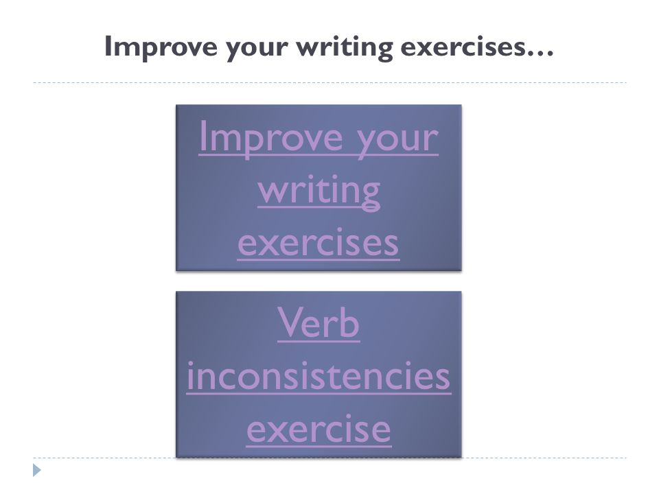 Improve your writing exercises… Verb inconsistencies exercise Verb inconsistencies exercise Improve your writing exercises Improve your writing exerci