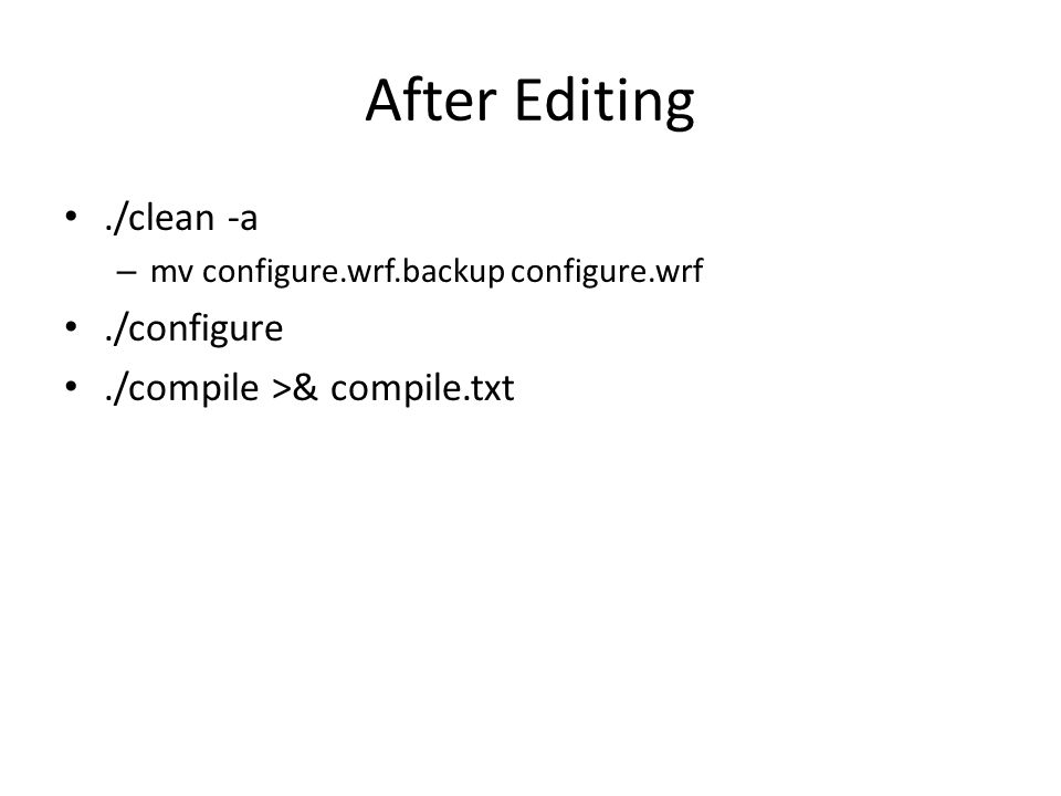 After Editing./clean -a – mv configure.wrf.backup configure.wrf./configure./compile >& compile.txt