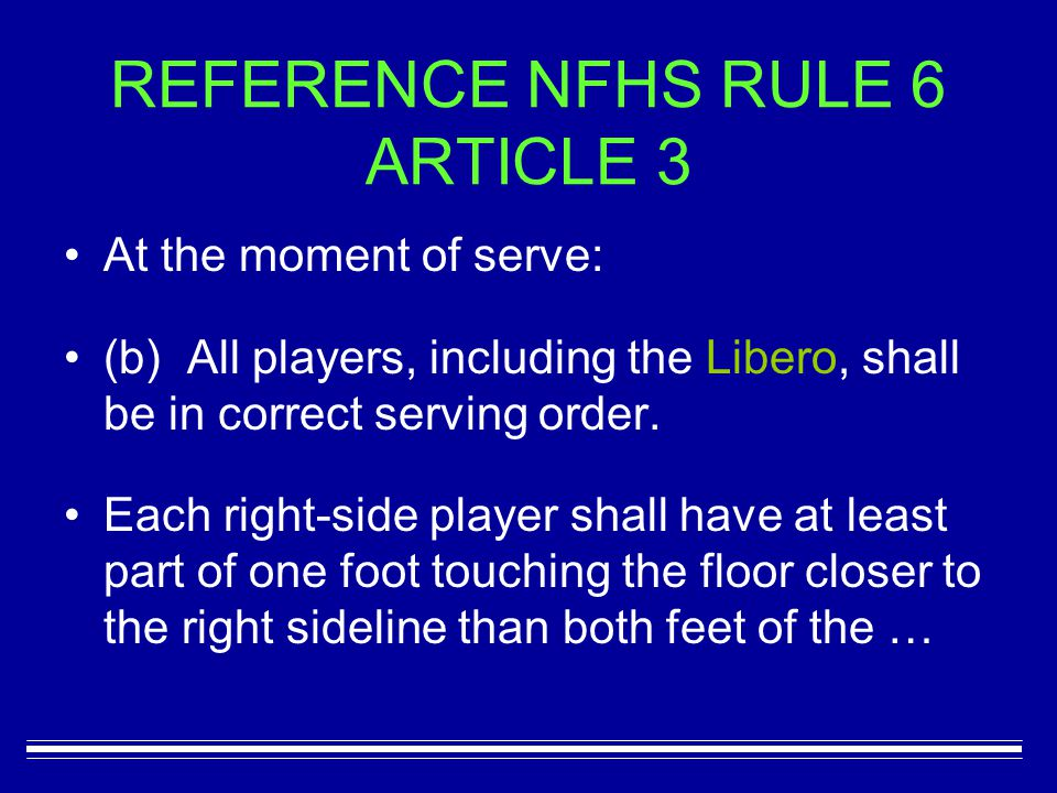 REFERENCE NFHS RULE 6 ARTICLE 3 At the moment of serve: (b) All players, including the Libero, shall be in correct serving order. Each right-side play