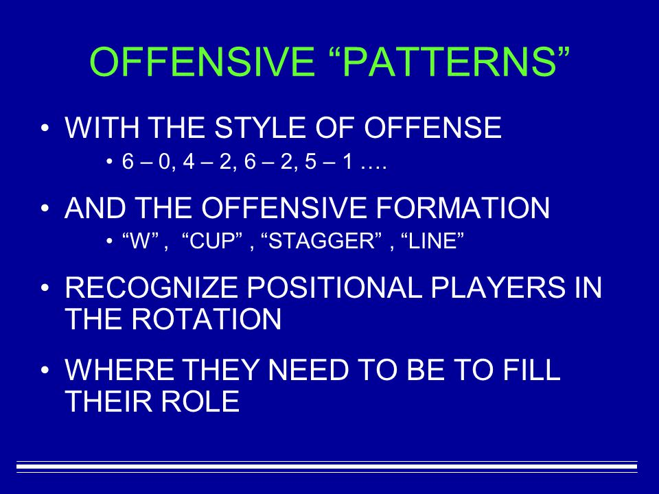 OFFENSIVE PATTERNS WITH THE STYLE OF OFFENSE 6 – 0, 4 – 2, 6 – 2, 5 – 1 ….
