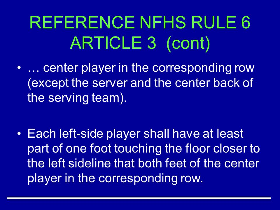 … center player in the corresponding row (except the server and the center back of the serving team). Each left-side player shall have at least part o