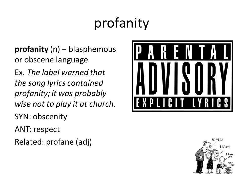profanity profanity (n) – blasphemous or obscene language Ex.