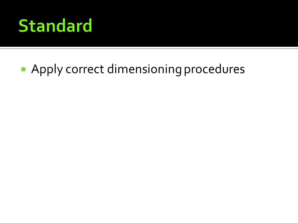  Apply correct dimensioning procedures