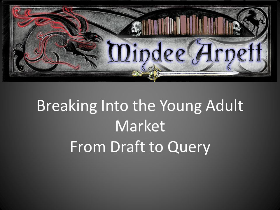 Breaking Into the Young Adult Market From Draft to Query