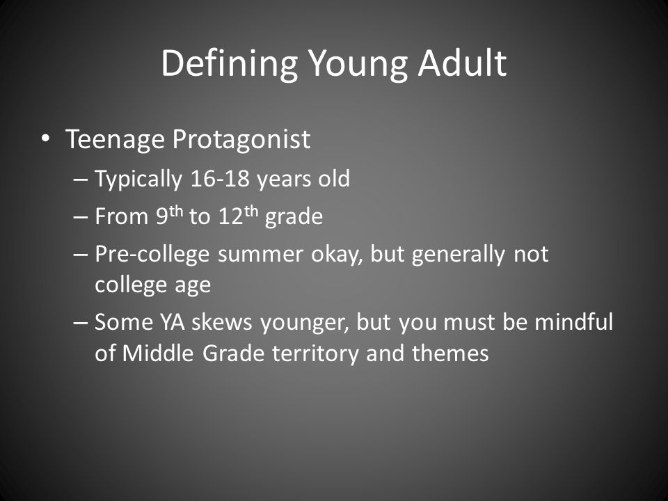 Defining Young Adult Teenage Protagonist – Typically 16-18 years old – From 9 th to 12 th grade – Pre-college summer okay, but generally not college a