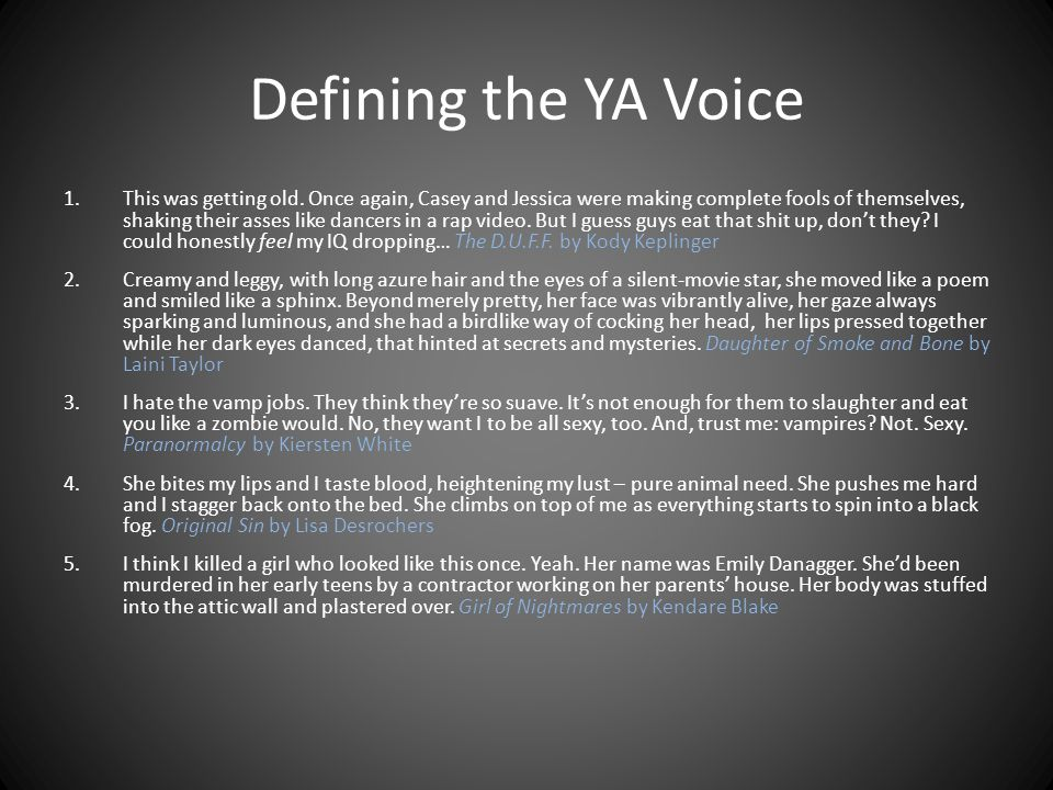 Defining the YA Voice 1.This was getting old. Once again, Casey and Jessica were making complete fools of themselves, shaking their asses like dancers