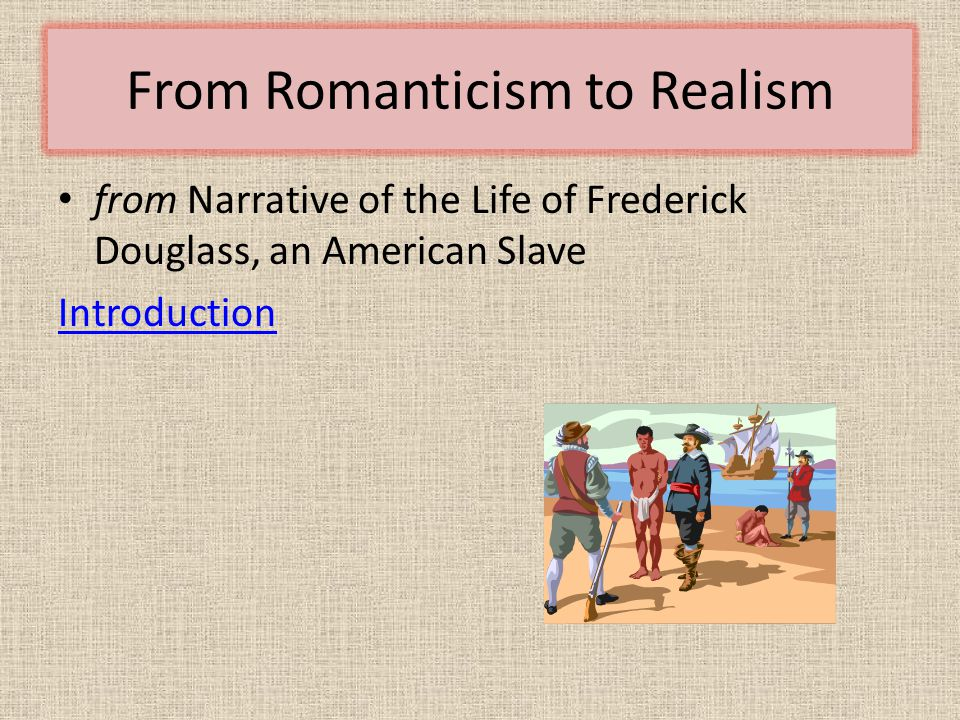 From Romanticism to Realism from Narrative of the Life of Frederick Douglass, an American Slave Introduction