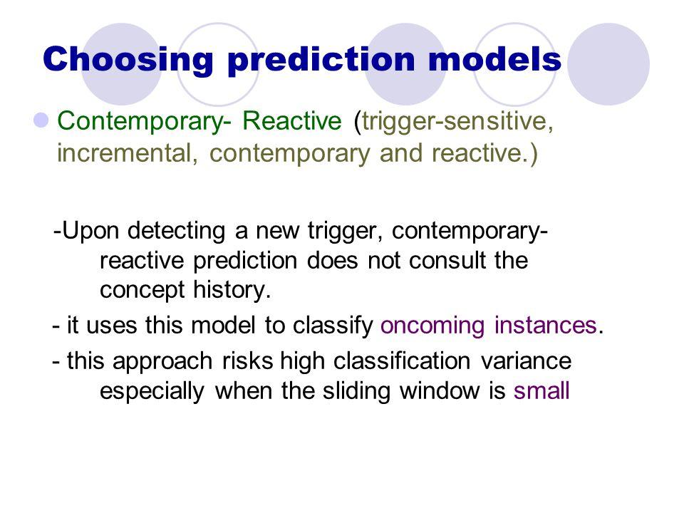 Choosing prediction models Contemporary- Reactive (trigger-sensitive, incremental, contemporary and reactive.) -Upon detecting a new trigger, contemporary- reactive prediction does not consult the concept history.