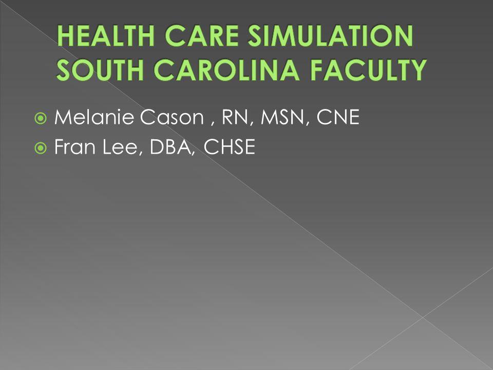  Melanie Cason, RN, MSN, CNE  Fran Lee, DBA, CHSE